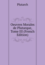 Oeuvres Morales de Plutarque, Tome III (French Edition)