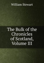 The Bulk of the Chronicles of Scotland, Volume III