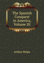 The Spanish Conquest in America, Volume III