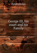 George III, his court and his Family