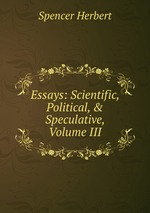 Essays: Scientific, Political, & Speculative, Volume III