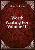 Worth Waiting For, Volume III