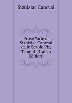 Prose Varie di Stanislao Canovai delle Scuole Pie, Tome III (Italian Edition)