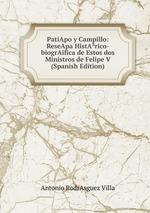 PatiApo y Campillo: ReseApa HistArico-biogrAifica de Estos dos Ministros de Felipe V (Spanish Edition)