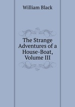 The Strange Adventures of a House-Boat, Volume III
