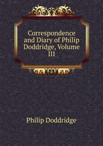 Correspondence and Diary of Philip Doddridge, Volume III