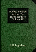 Quebec and New York or The Three Beauties, Volume III