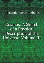 Cosmos: A Sketch of a Physical Description of the Universe, Volume III