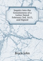 Inquiry into the Genuineness of a Letter Dated February 3rd, 1613, and Signed