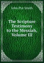 The Scripture Testimony to the Messiah, Volume III