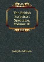The British Essayists: Spectator, Volume III