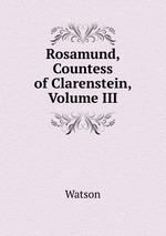 Rosamund, Countess of Clarenstein, Volume III