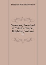 Sermons, Preached at Trinity Chapel, Brighton, Volume III