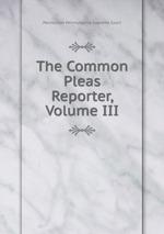 The Common Pleas Reporter, Volume III