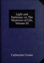 Light and Darkness: or, The Mysteries of Life, Volume III