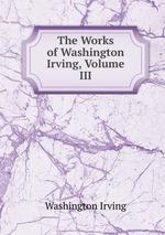 The Works of Washington Irving, Volume III
