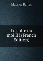Le culte du moi III (French Edition)