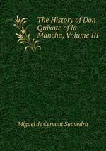 The History of Don Quixote of la Mancha, Volume III