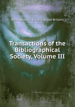 Transactions of the Bibliographical Society, Volume III