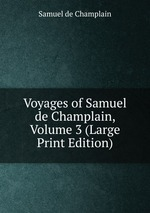 Voyages of Samuel de Champlain, Volume 3 (Large Print Edition)