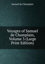 Voyages of Samuel de Champlain, Volume 3 (Large Print Edition)