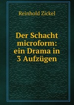 Der Schacht microform: ein Drama in 3 Aufzgen