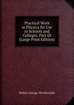 Practical Work in Physics for Use in Schools and Colleges, Part III (Large Print Edition)