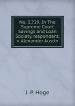 No. 3,729. In The Supreme Court Savings and Loan Society, respondent, v. Alexander Austin