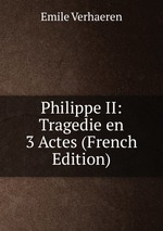 Philippe II: Tragedie en 3 Actes (French Edition)