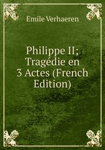 Philippe II; Tragdie en 3 Actes (French Edition)