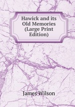 Hawick and its Old Memories (Large Print Edition)