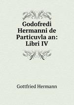Godofredi Hermanni de Particuvla an: Libri IV