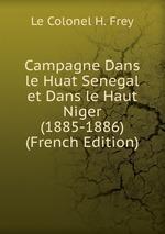 Campagne Dans le Huat Senegal et Dans le Haut Niger (1885-1886) (French Edition)