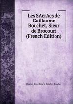 Les SAcrAcs de Guillaume Bouchet, Sieur de Brocourt (French Edition)