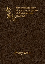 The complete duty of man: or, A system of doctrinal and practical