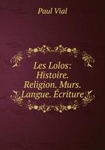 Les Lolos: Histoire. Religion. Murs. Langue. criture