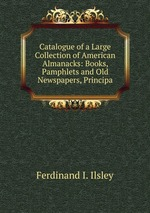 Catalogue of a Large Collection of American Almanacks: Books, Pamphlets and Old Newspapers, Principa