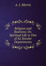 Religion and Business; Or, Spiritual Life in One of Its Secular Departments