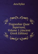 Tragoediae Quae Supersunt, Volume 1 (Ancient Greek Edition)