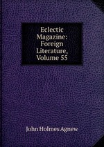 Eclectic Magazine: Foreign Literature, Volume 55
