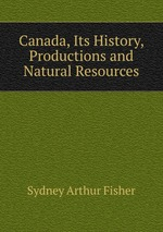 Canada, Its History, Productions and Natural Resources