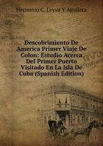 Descubrimiento De America Primer Viaje De Colon: Estudio Acerca Del Primer Puerto Visitado En La Isla De Cuba (Spanish Edition)