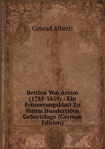 Bettina Von Arnim (1785-1859).: Ein Erinnerungsblatt Zu Ihrem Hundertsten Geburtstage (German Edition)