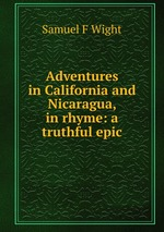 Adventures in California and Nicaragua, in rhyme: a truthful epic