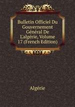 Bulletin Officiel Du Gouvernement Gnral De L`algrie, Volume 17 (French Edition)