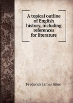 A topical outline of English history, including references for literature