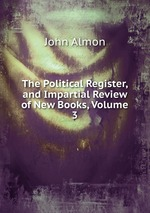 The Political Register, and Impartial Review of New Books, Volume 3