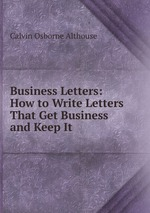 Business Letters: How to Write Letters That Get Business and Keep It