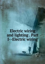 Electric wiring and lighting . Part I--Electric wiring