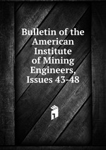 Bulletin of the American Institute of Mining Engineers, Issues 43-48